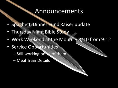 Announcements Spaghetti Dinner Fund Raiser update Thursday Night Bible Study Work Weekend at the Mount – 3/10 from 9-12 Service Opportunities – Still working.