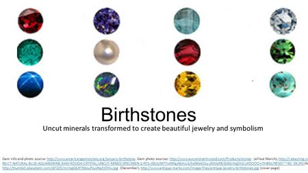 Birthstones Uncut minerals transformed to create beautiful jewelry and symbolism Gem info and photo source: