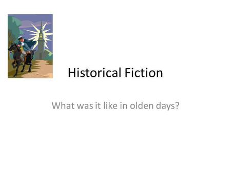 Historical Fiction What was it like in olden days?