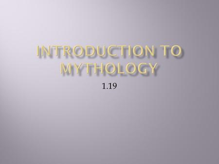 1.19. To understand the influence of mythology To recognize connections between myths of various cultures.