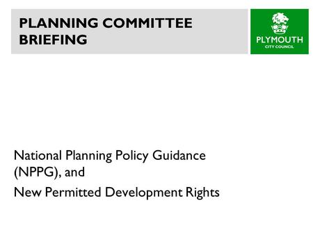 PLANNING COMMITTEE BRIEFING National Planning Policy Guidance (NPPG), and New Permitted Development Rights.