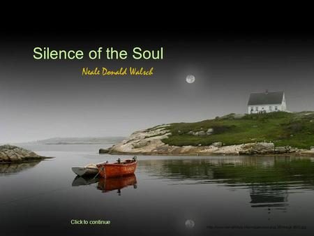 Silence of the Soul Neale Donald Walsch Click to continue