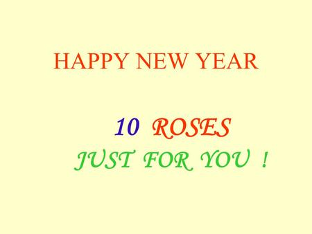 HAPPY NEW YEAR 10 ROSES JUST FOR YOU !. You receive this … because youre a special person.