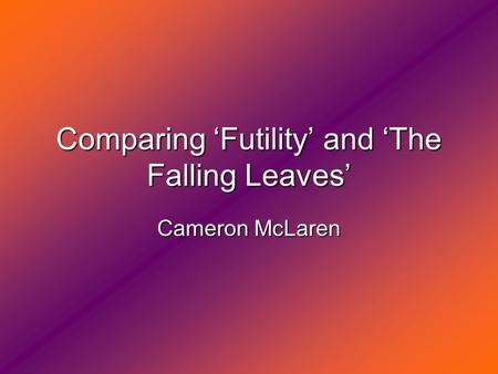 Comparing Futility and The Falling Leaves Cameron McLaren.