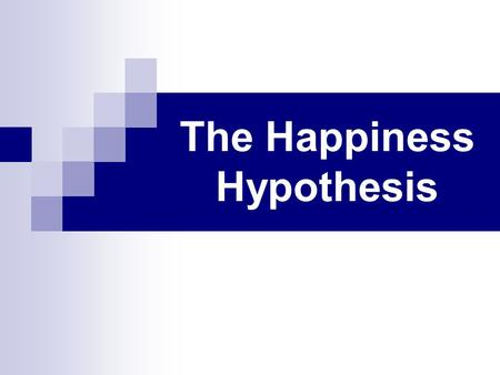 The Happiness Hypothesis. Effectance: It is the basic drive to make things happen Basic need for competence, industry or mastery Need to drive to develop.