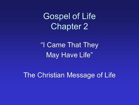 Gospel of Life Chapter 2 I Came That They May Have Life The Christian Message of Life.