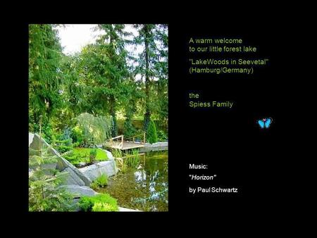 A warm welcome to our little forest lake LakeWoods in Seevetal (Hamburg/Germany) the Spiess Family Music: Horizon by Paul Schwartz.