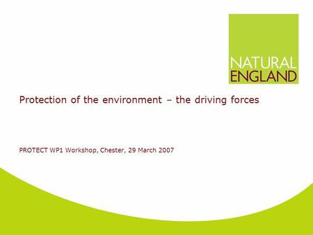 Protection <strong>of</strong> the environment – the driving forces PROTECT WP1 Workshop, Chester, 29 March 2007.