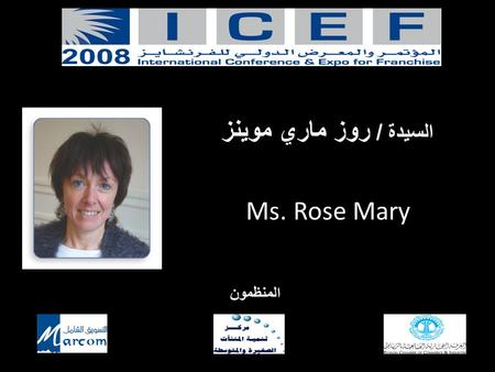 المنظمون السيدة / روز ماري موينز Ms. Rose Mary. FRANCHISING : A VECTOR FOR CREATING ECONOMIC ACTIVITY AND HEALTH R.M. MOINS Promotion & Training Manager.