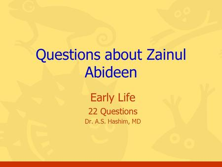 Early Life 22 Questions Dr. A.S. Hashim, MD Questions about Zainul Abideen.