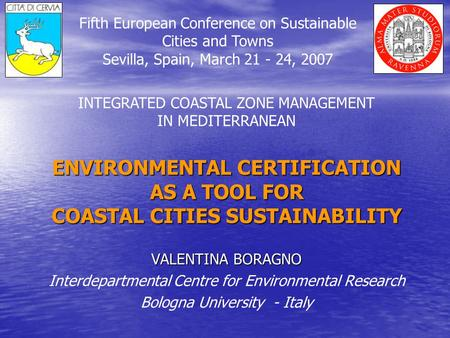 ENVIRONMENTAL CERTIFICATION AS A TOOL FOR COASTAL CITIES SUSTAINABILITY VALENTINA BORAGNO Interdepartmental Centre for Environmental Research Bologna University.