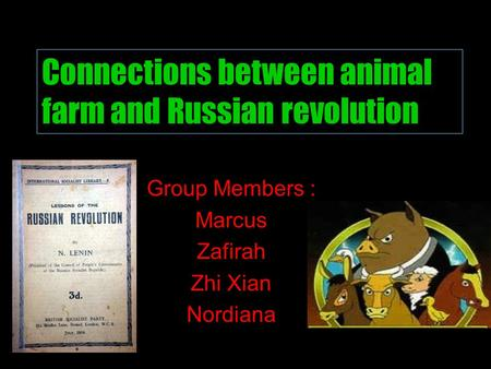 Group Members : Marcus Zafirah Zhi Xian Nordiana Connections between animal farm and Russian revolution.