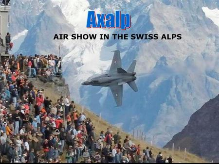 AIR SHOW IN THE SWISS ALPS The Boeing (formerly McDonnell Douglas) F/A-18 Hornet is a modern all-weather carrier-capable strike fighter jet, designed.