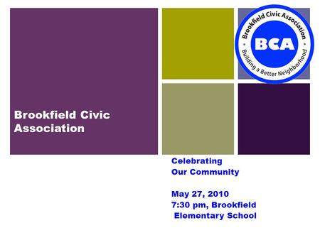 Brookfield Civic Association Celebrating Our Community May 27, 2010 7:30 pm, Brookfield Elementary School 1.