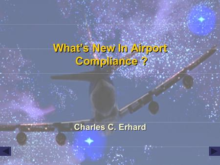 Whats New In Airport Compliance ? Charles C. Erhard.