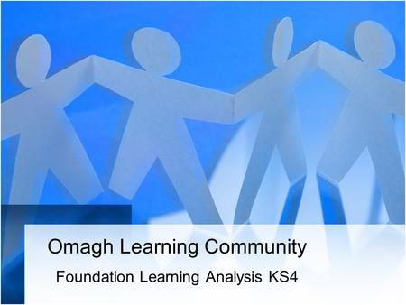 Omagh Learning Community Foundation Learning Analysis KS4.
