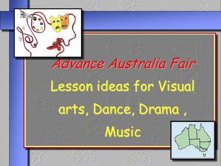 Advance Australia Fair Lesson ideas for Visual arts, Dance, Drama, Music.