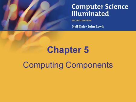 Chapter 5 Computing Components. 5-2 Chapter Goals Read an ad for a computer and understand the jargon List the components and their function in a von.