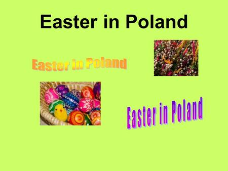 Easter in Poland. How do we celebrate Easter? Easter is preceded by Holy Week. It starts on Palm Sunday, when the Christians go to church with small palm.
