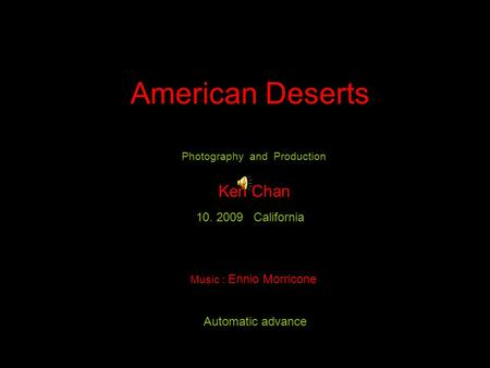 Photography and Production Ken Chan 10. 2009 California Automatic advance American Deserts Music : Ennio Morricone.
