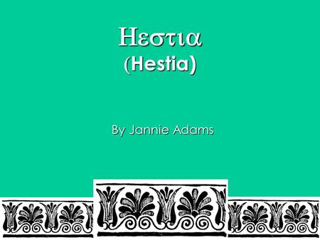 Hestia) Hestia) By Jannie Adams. Names Hestia means hearth, fireside in Greek. --Greek name Her name in Roman mythology is Vesta.