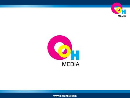 Www.oohindia.com. OVERVIEW Out-of-Home Media (India) Pvt. Ltd. was established 2007 A leading media company specializing in out-of-home television. We.