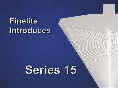 Series 15 Product Introduction. Finelite Brings You Affordable Indirect Lighting Easy to install Indirect Lighting 10-Day Shipping for custom wired systems.