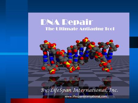 DNA Repair The Ultimate Antiaging Tool By: LifeSpan International, Inc. www.lifespaninternational.com.