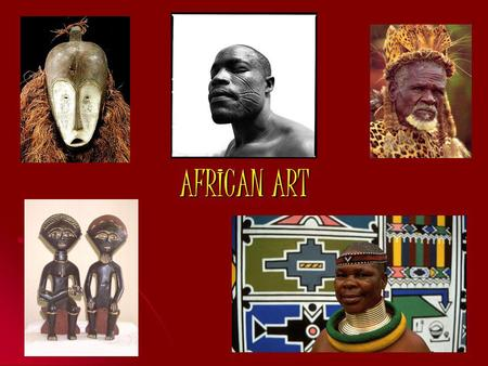 AFRICAN ART. AFRICANS AND THEIR ART INTRODUCTIONDEFINITION ROLE OF THE ARTIST TRADITIONAL ART AFRICAN SCULPTURE AND MASKS ARTISTIC DRESSING & BODY ART.