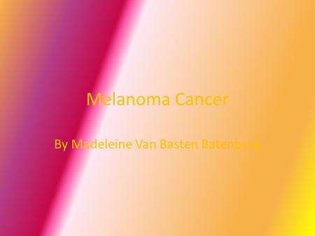 Melanoma Cancer By Madeleine Van Basten Batenburg.