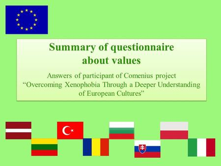 Summary of questionnaire about values Answers of participant of Comenius project Overcoming Xenophobia Through a Deeper Understanding of European Cultures.