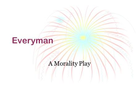 Everyman A Morality Play.