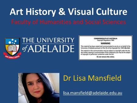 Art History & Visual Culture Faculty of Humanities and Social Sciences Dr Lisa Mansfield