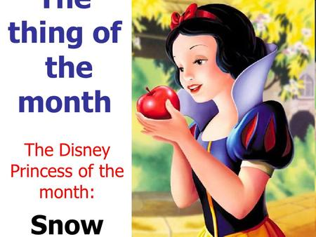 The thing of the month The Disney Princess of the month: Snow White.