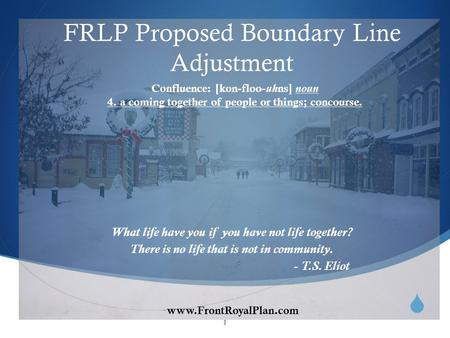 Www.FrontRoyalPlan.com FRLP Proposed Boundary Line Adjustment What life have you if you have not life together? There is no life that is not in community.