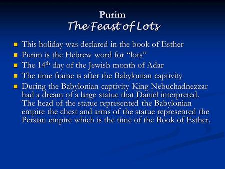 Purim The Feast of Lots This holiday was declared in the book of Esther This holiday was declared in the book of Esther Purim is the Hebrew word for lots.