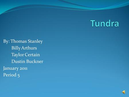 By: Thomas Stanley Billy Arthurs Taylor Certain Dustin Buckner January 2011 Period 5.