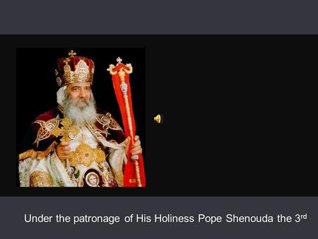 Under the patronage of His Holiness Pope Shenouda the 3 rd.