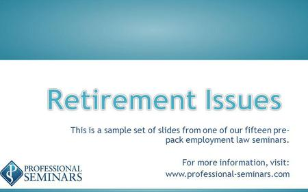 This is a sample set of slides from one of our fifteen pre- pack employment law seminars. For more information, visit: www.professional-seminars.com.
