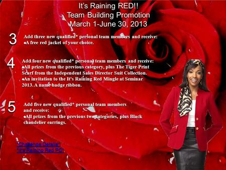 Its Raining RED!! Team Building Promotion March 1-June 30, 2013 3 4 5 Add three new qualified* personal team members and receive: A free red jacket of.