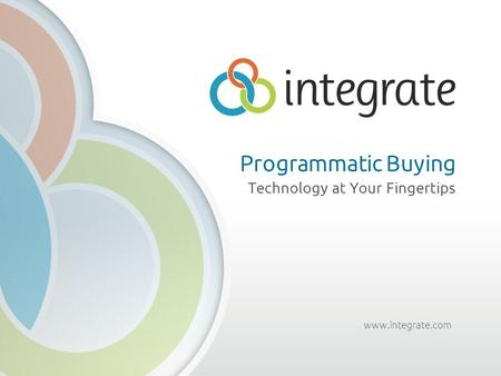 Www.integrate.com Programmatic Buying Technology at Your Fingertips.