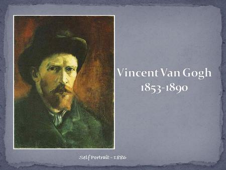 Self Portrait - 1886. Vincent Van Gogh had a very short, tragic life. Together with Paul Cezanne, Georges Seurat and Paul Gauguin, he is ranked as one.