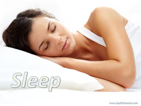 www.jaqsESLlessons.com Learn some sleep-related idioms. Improve your sleep-related vocabulary. Improve your speaking and listening skills through questions.