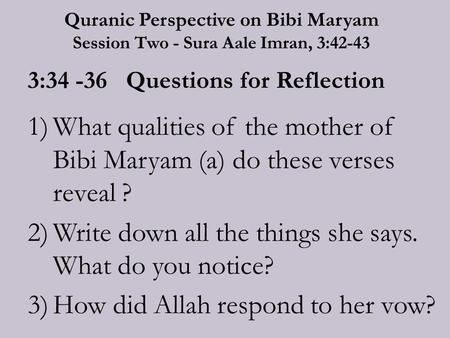 Quranic Perspective on Bibi Maryam Session Two - Sura Aale Imran, 3:42-43 3:34 -36 Questions for Reflection 1)What qualities of the mother of Bibi Maryam.