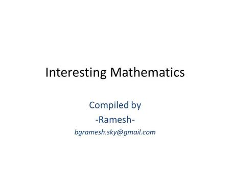 Interesting Mathematics Compiled by -Ramesh-