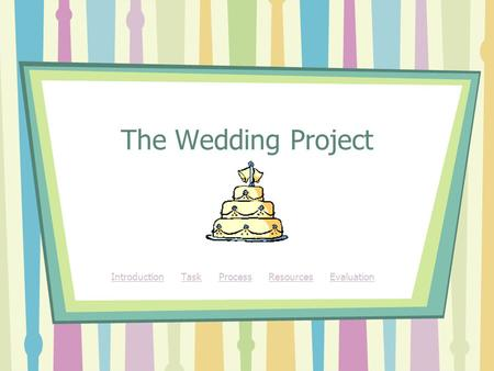 The Wedding Project IntroductionIntroduction Task Process Resources EvaluationTaskProcessResourcesEvaluation.