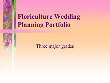 Floriculture Wedding Planning Portfolio Three major grades.