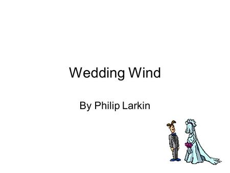 Wedding Wind By Philip Larkin.