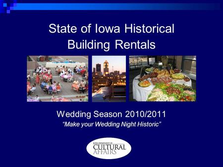 State of Iowa Historical Building Rentals Wedding Season 2010/2011 Make your Wedding Night Historic.