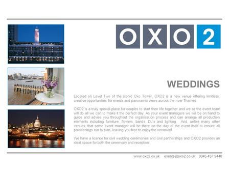 WEDDINGS Located on Level Two of the iconic Oxo Tower, OXO2 is a new venue offering limitless, creative opportunities for events and panoramic views across.